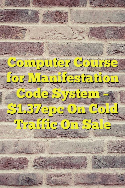 Computer Course for Manifestation Code System – $1.37epc On Cold Traffic On Sale