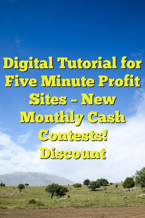 Digital Tutorial for Five Minute Profit Sites – New Monthly Cash Contests! Discount