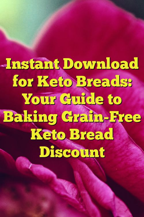 Instant Download for Keto Breads: Your Guide to Baking Grain-Free Keto Bread Discount