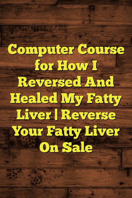 Computer Course for How I Reversed And Healed My Fatty Liver | Reverse Your Fatty Liver On Sale