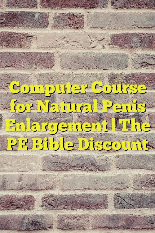Computer Course for Natural Penis Enlargement | The PE Bible Discount