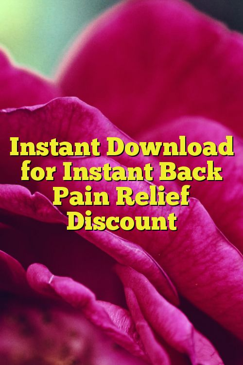 Instant Download for Instant Back Pain Relief Discount