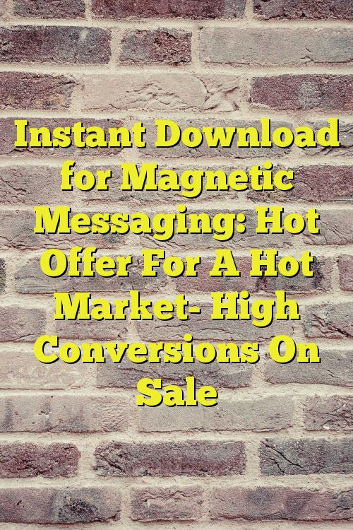 Instant Download for Magnetic Messaging: Hot Offer For A Hot Market- High Conversions On Sale