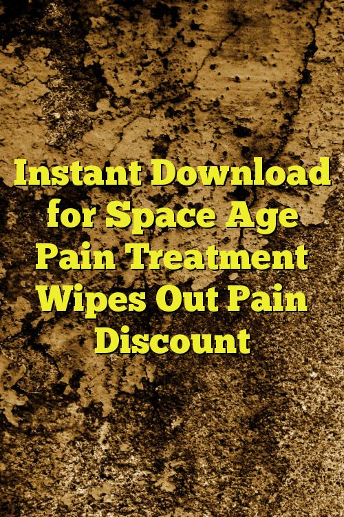 Instant Download for Space Age Pain Treatment Wipes Out Pain Discount