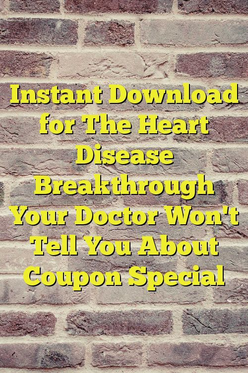 Instant Download for The Heart Disease Breakthrough Your Doctor Won't Tell You About Coupon Special