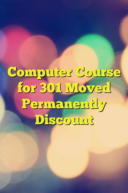 Computer Course for 301 Moved Permanently Discount