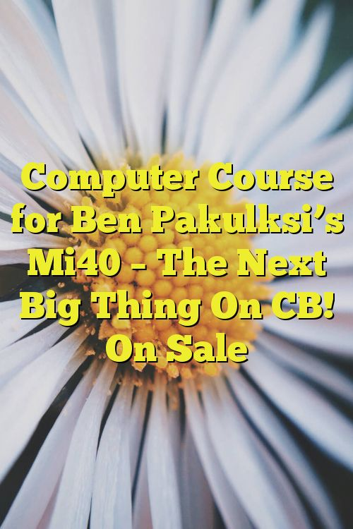 Computer Course for Ben Pakulksi's Mi40 – The Next Big Thing On CB! On Sale