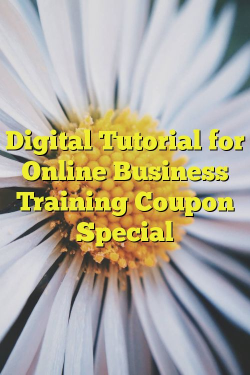 Digital Tutorial for Online Business Training Coupon Special