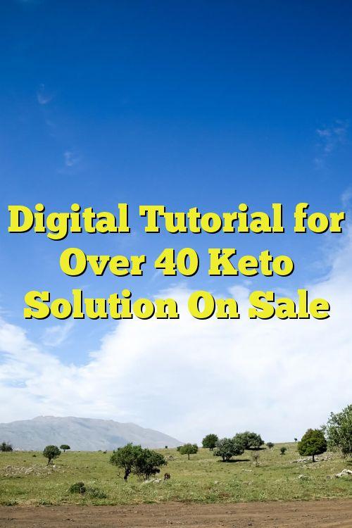Digital Tutorial for Over 40 Keto Solution On Sale