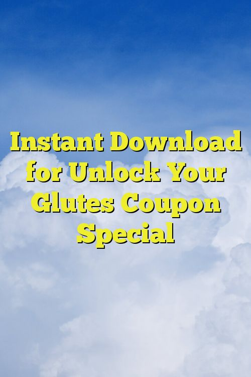 Instant Download for Unlock Your Glutes Coupon Special