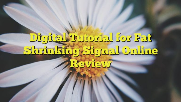 Digital Tutorial for Fat Shrinking Signal Online Review