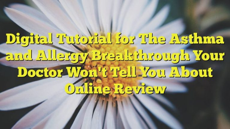 Digital Tutorial for The Asthma and Allergy Breakthrough Your Doctor Won't Tell You About Online Review