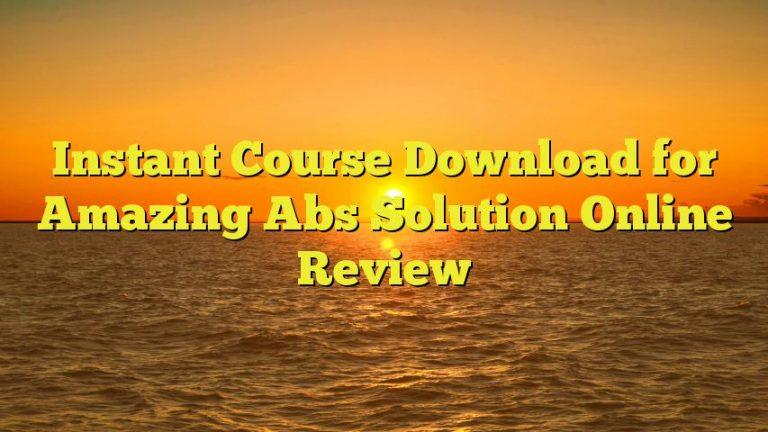 Instant Course Download for Amazing Abs Solution Online Review