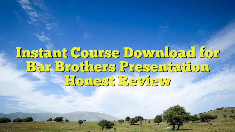 Instant Course Download for Bar Brothers Presentation Honest Review
