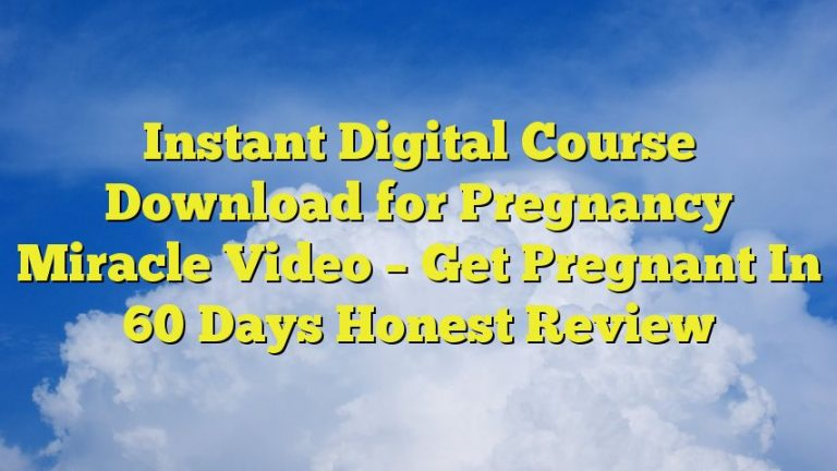 Instant Digital Course Download for Pregnancy Miracle Video – Get Pregnant In 60 Days Honest Review