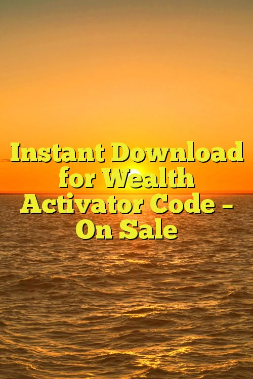 Instant Download for Wealth Activator Code – On Sale