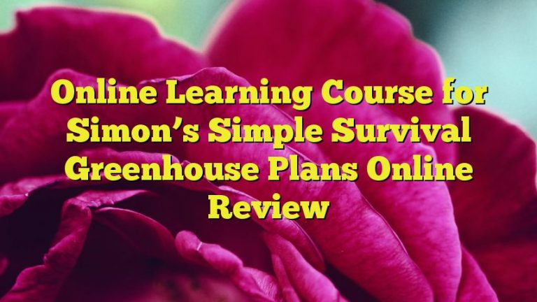Online Learning Course for Simon's Simple Survival Greenhouse Plans Online Review