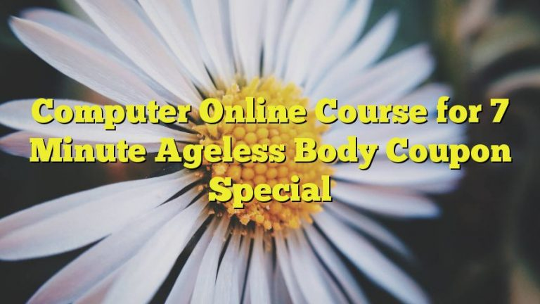 Computer Online Course for 7 Minute Ageless Body Coupon Special