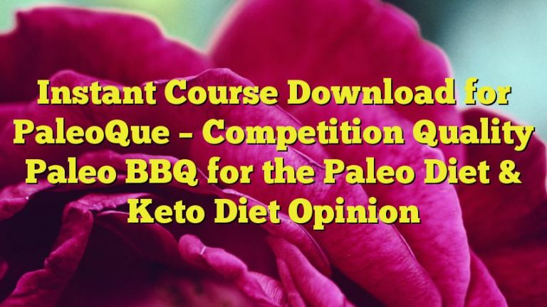 Instant Course Download for PaleoQue – Competition Quality Paleo BBQ for the Paleo Diet & Keto Diet Opinion