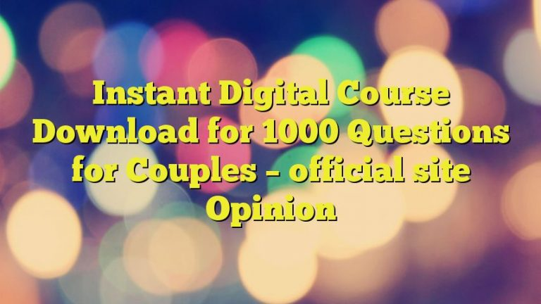 Instant Digital Course Download for 1000 Questions for Couples – official site Opinion