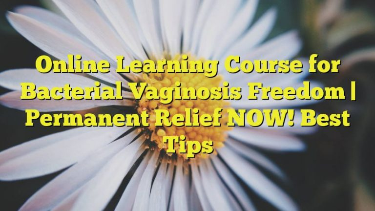 Online Learning Course for Bacterial Vaginosis Freedom |  Permanent Relief NOW!  Best Tips