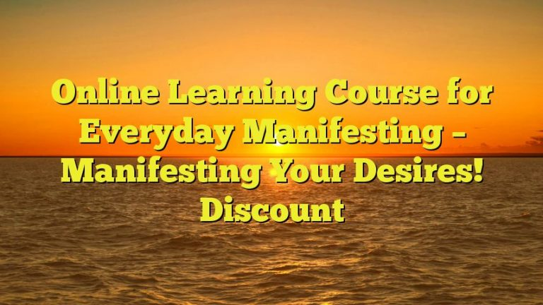 Online Learning Course for Everyday Manifesting – Manifesting Your Desires! Discount