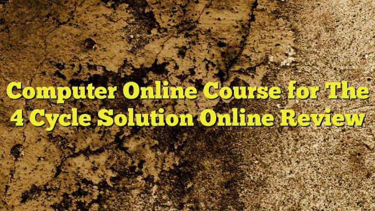 Computer Online Course for The 4 Cycle Solution Online Review