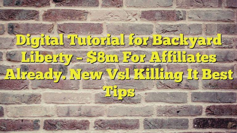 Digital Tutorial for Backyard Liberty – $8m For Affiliates Already. New Vsl Killing It Best Tips