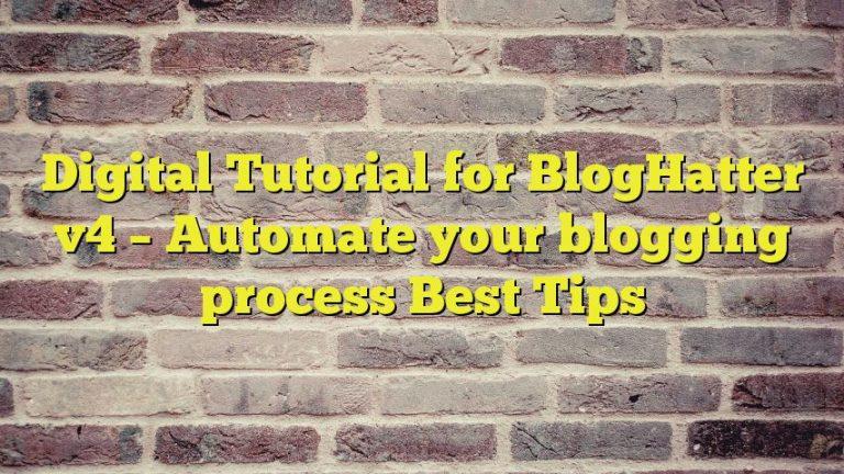 Digital Tutorial for BlogHatter v4 – Automate your blogging process Best Tips