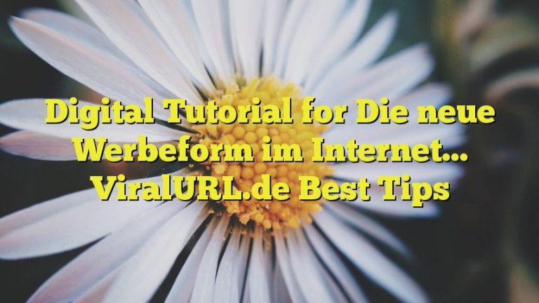 Digital Tutorial for Die neue Werbeform im Internet… ViralURL.de Best Tips