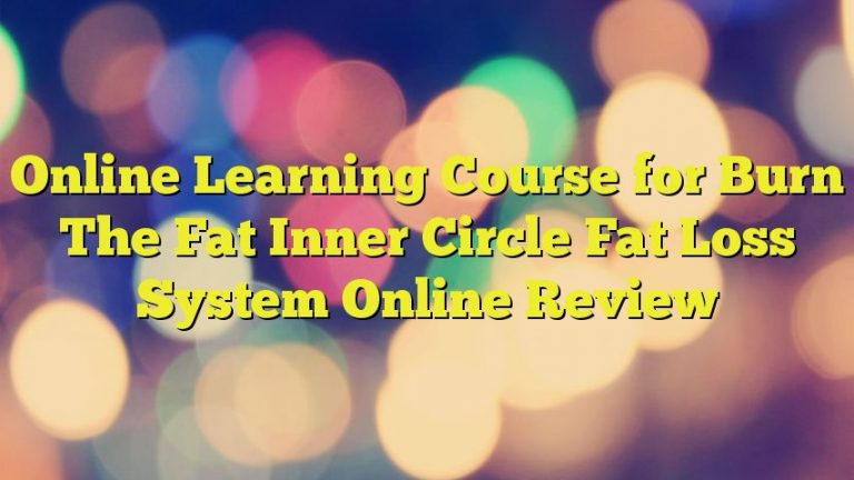 Online Learning Course for Burn The Fat Inner Circle Fat Loss System Online Review