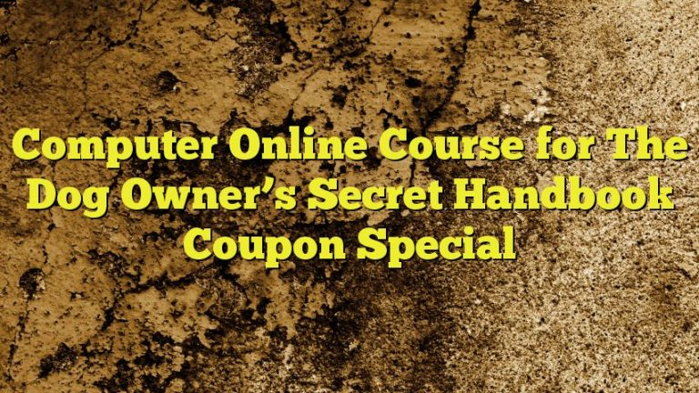 Computer Online Course for The Dog Owner's Secret Handbook Coupon Special