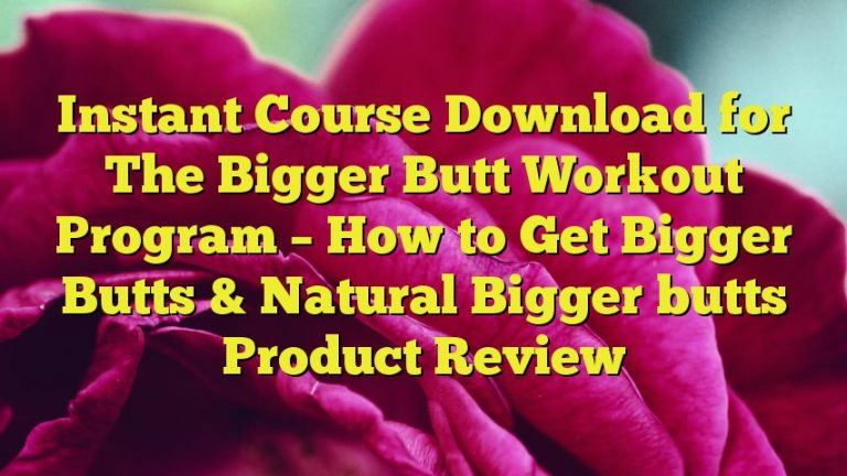 Instant Course Download for The Bigger Butt Workout Program – How to Get Bigger Butts & Natural Bigger butts Product Review