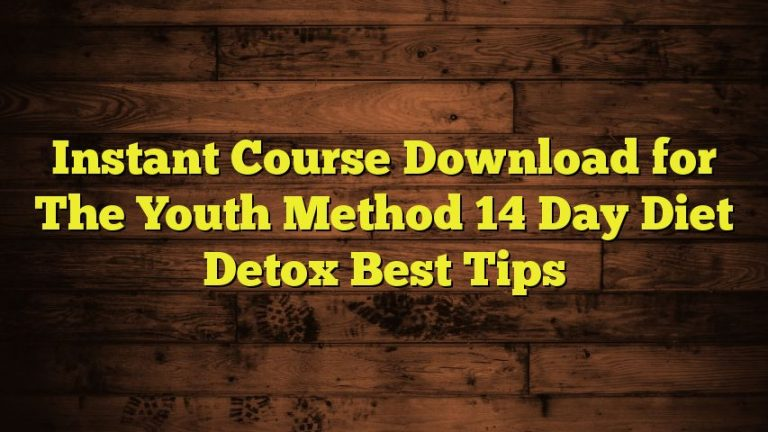 Instant Course Download for The Youth Method 14 Day Diet Detox Best Tips