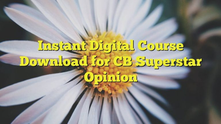 Instant Digital Course Download for CB Superstar Opinion