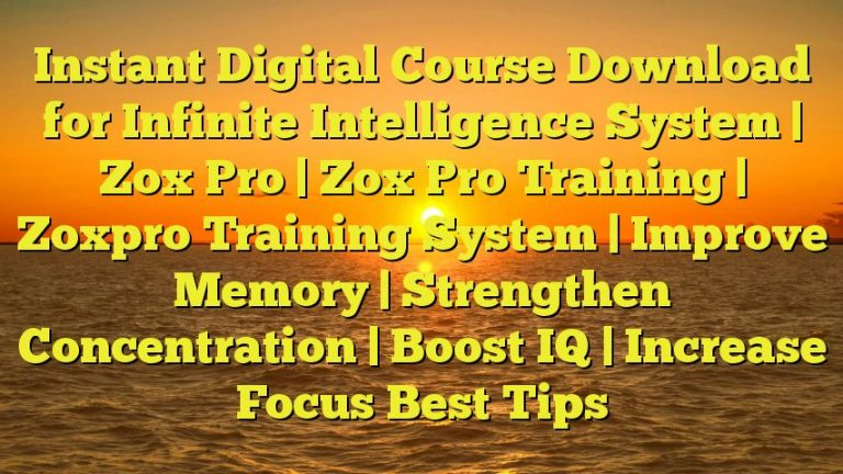 Instant Digital Course Download for Infinite Intelligence System   Zox Pro   Zox Pro Training   Zoxpro Training System   Improve Memory   Strengthen Concentration   Boost IQ   Increase Focus Best Tips