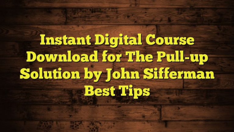 Instant Digital Course Download for The Pull-up Solution by John Sifferman Best Tips