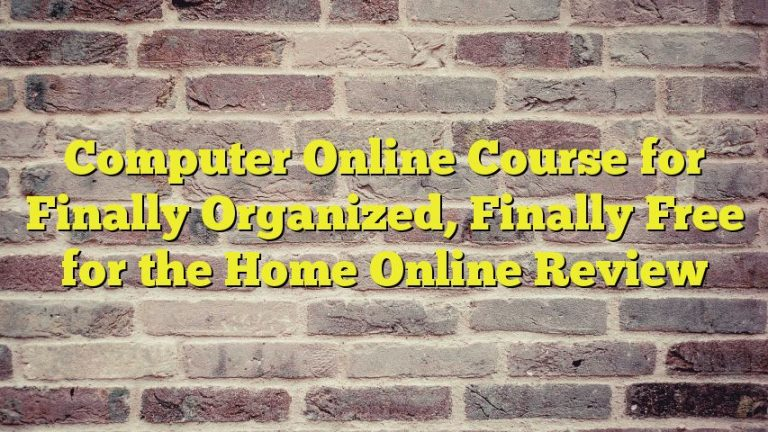 Computer Online Course for Finally Organized, Finally Free for the Home Online Review