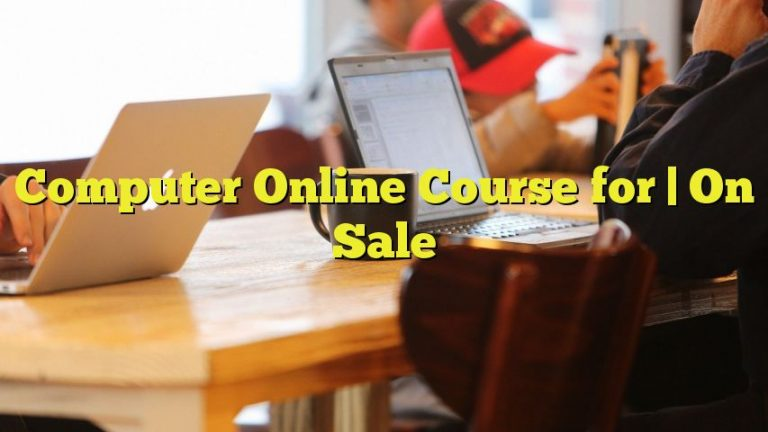 Computer Online Course for   On Sale