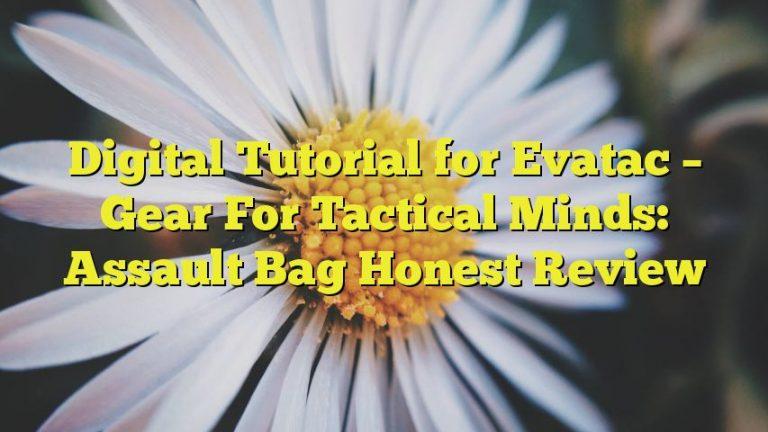 Digital Tutorial for Evatac – Gear For Tactical Minds: Assault Bag Honest Review