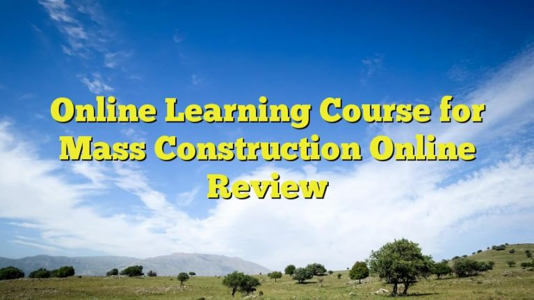 Online Learning Course for Mass Construction Online Review