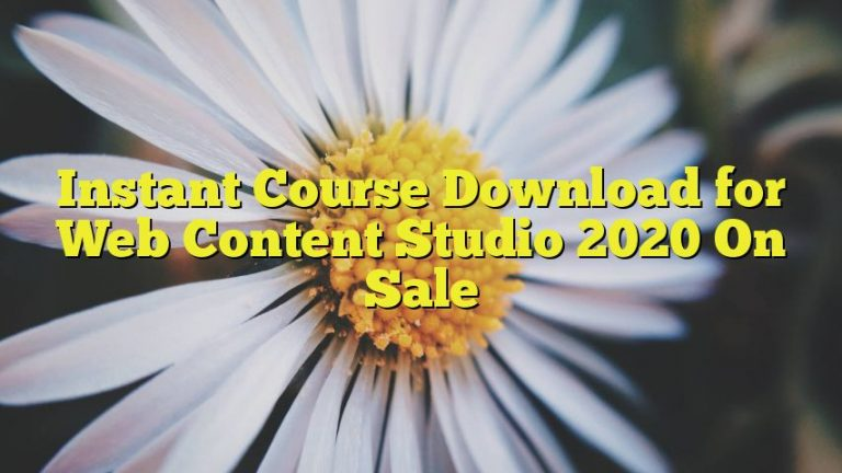 Instant Course Download for Web Content Studio 2020 On Sale