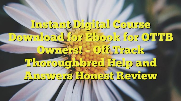 Instant Digital Course Download for Ebook for OTTB Owners! – Off Track Thoroughbred Help and Answers Honest Review