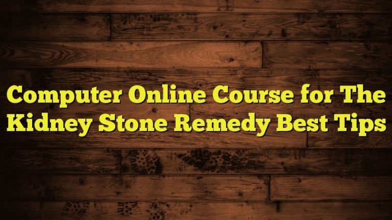 Computer Online Course for The Kidney Stone Remedy Best Tips