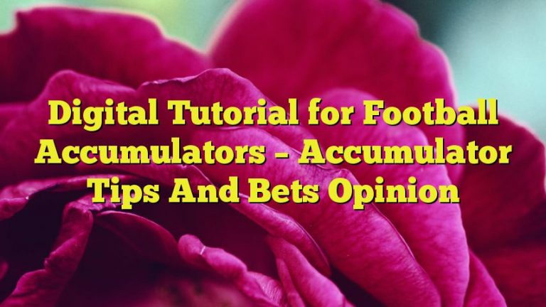 Digital Tutorial for Football Accumulators – Accumulator Tips And Bets Opinion