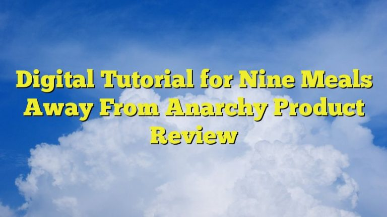 Digital Tutorial for Nine Meals Away From Anarchy Product Review