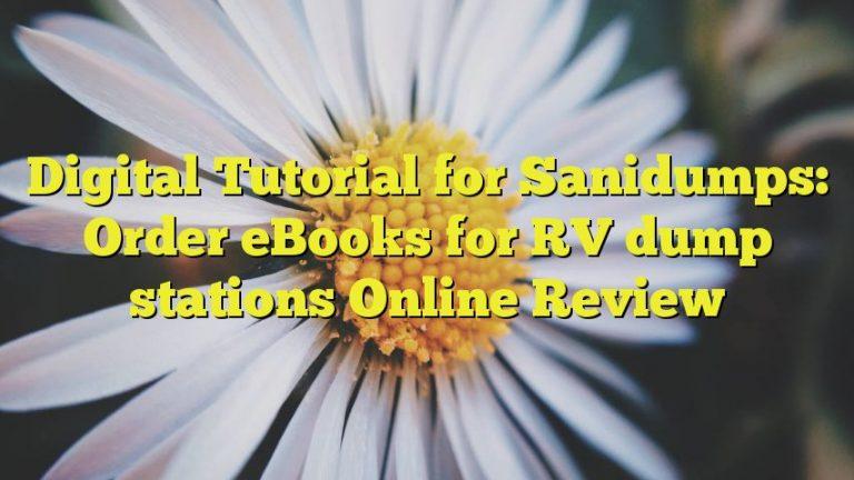 Digital Tutorial for Sanidumps: Order eBooks for RV dump stations Online Review
