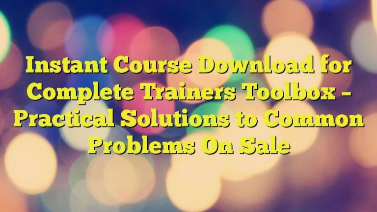 Instant Course Download for Complete Trainers Toolbox – Practical Solutions to Common Problems On Sale