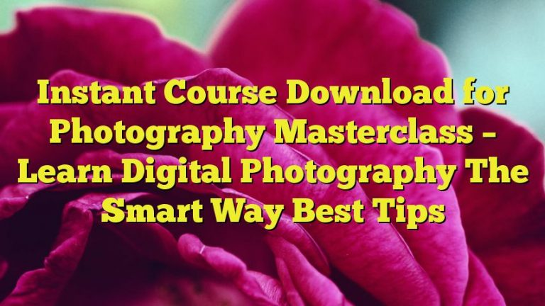 Instant Course Download for Photography Masterclass – Learn Digital Photography The Smart Way Best Tips
