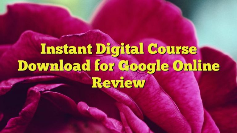 Instant Digital Course Download for Google Online Review